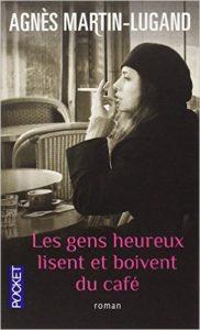 """Couverture du livre """"les gens heureux lisent et boivent du café"""" d'Agnès Martin-Lugand"""